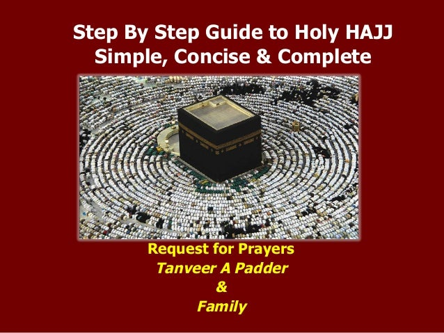 Step By Step Guide to Holy HAJJ Simple, Concise & Complete Request for Prayers Tanveer A Padder & Family