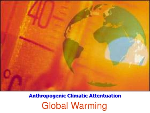 Anthropogenic Climatic Attentuation  Global Warming