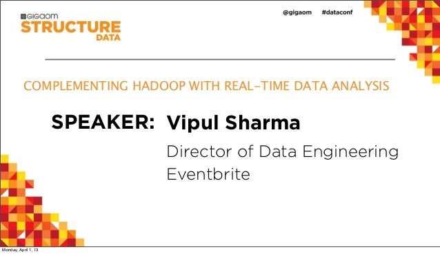 COMPLEMENTING HADOOP WITH REAL-TIME DATA ANALYSIS                      SPEAKER: Vipul Sharma                              ...