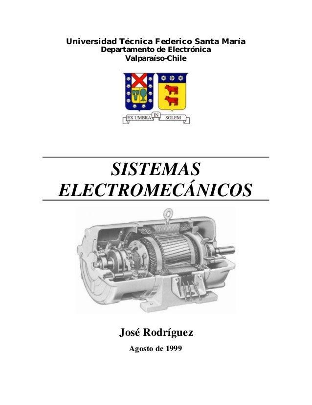 Universidad Técnica Federico Santa María Departamento de Electrónica Valparaíso-Chile SISTEMAS ELECTROMECÁNICOS José Rodrí...
