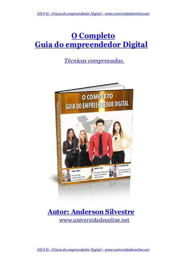2014 © - O Guia do empreendedor Digital – www.universidadeonline.net O Completo Guia do empreendedor Digital Técnicas comp...