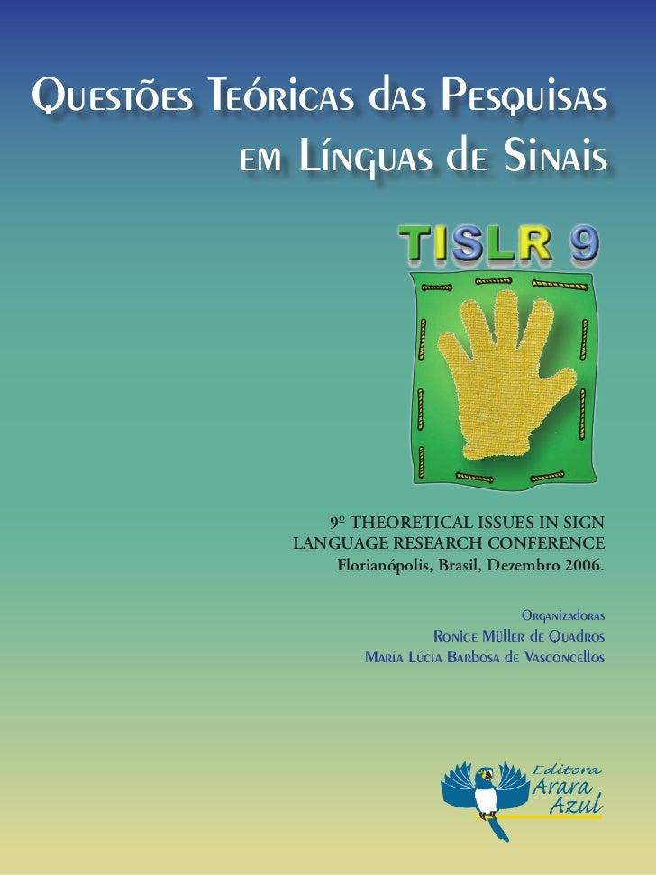 Questões Teóricas das Pesquisas            em Línguas de Sinais                      9o TheoreTical issues in sign        ...