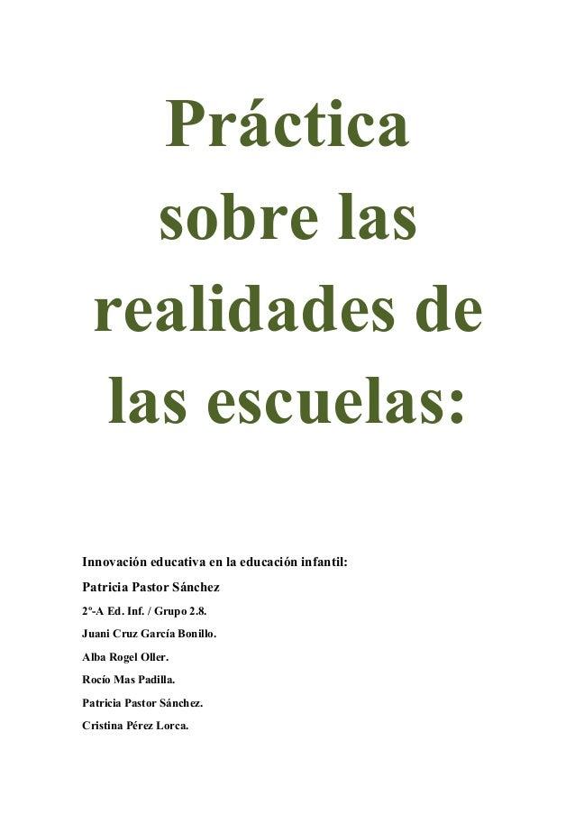 Prácticasobre lasrealidades delas escuelas:Innovación educativa en la educación infantil:Patricia Pastor Sánchez2º-A Ed. I...