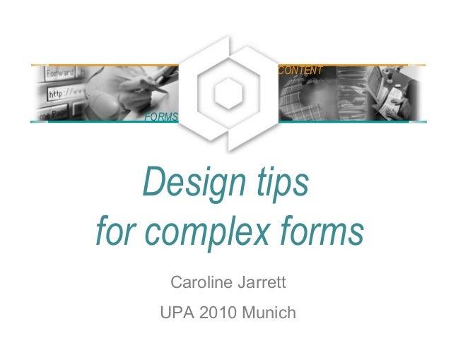 Design tips for complex forms Caroline Jarrett UPA 2010 Munich FORMS CONTENT