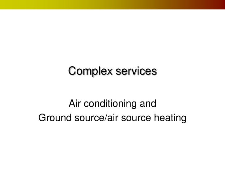 Complex services     Air conditioning andGround source/air source heating