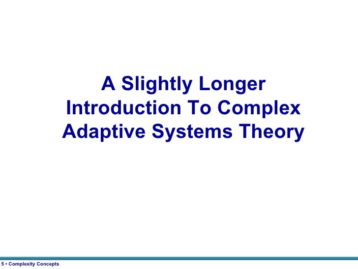 leadership and complex adaptive systems Leadership, complex adaptive systems, and equivocality: the role of managers in emergent change robert j blomme centre for leadership and personal development , nyenrode business universiteit , breukelen , the netherlands  chair human resource management, hotelschool the hague , the netherlands correspondence rblomme@nyenrodenl.