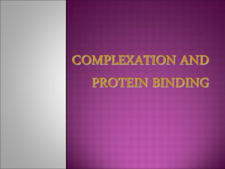 Complexation and protein binding