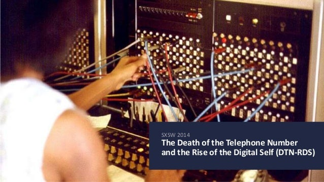 SXSW 2014 The Death of the Telephone Number and the Rise of the Digital Self (DTN-RDS)