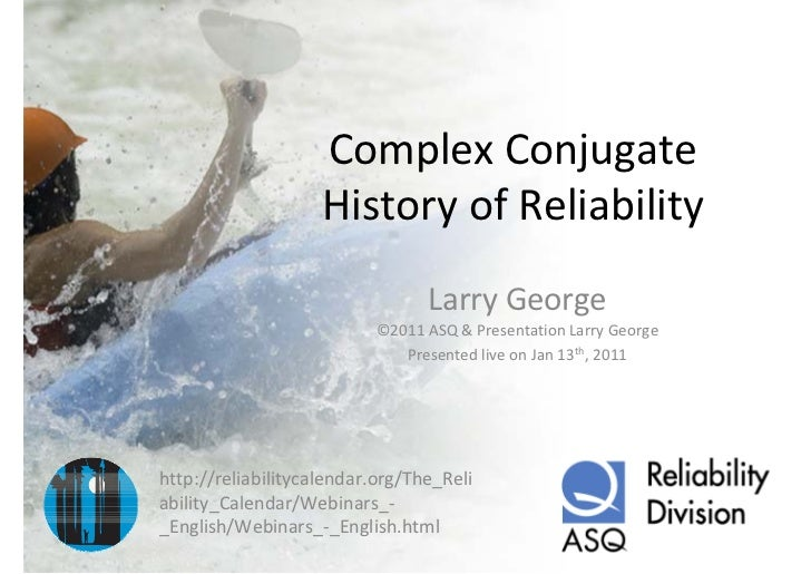 Complex Conjugate                     History of Reliability                                 Larry George                 ...
