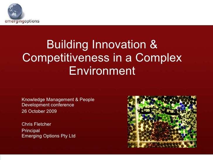 Building Innovation & Competitiveness in a Complex Environment Knowledge Management & People Development conference 26 Oct...