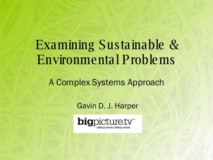 Examining Sustainable & Environmental Problems A Complex Systems Approach Gavin D. J. Harper