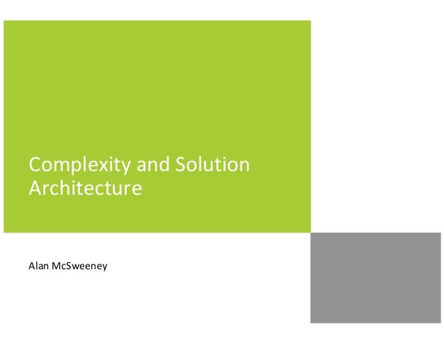 Complexity and Solution Architecture  Alan McSweeney