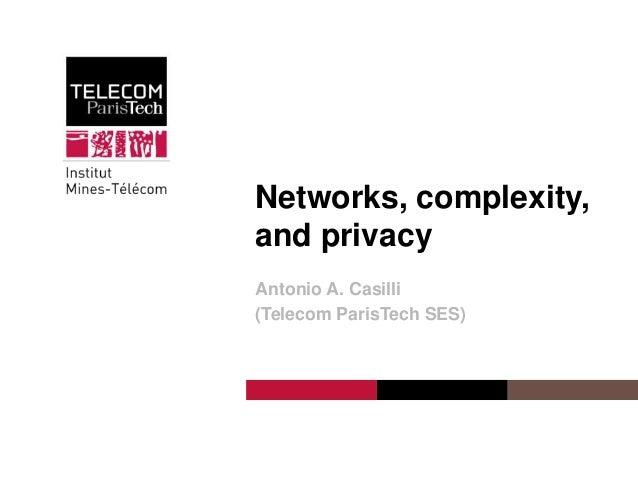 Networks, complexity, and privacy Antonio A. Casilli (Telecom ParisTech SES)  Institut Mines-Télécom