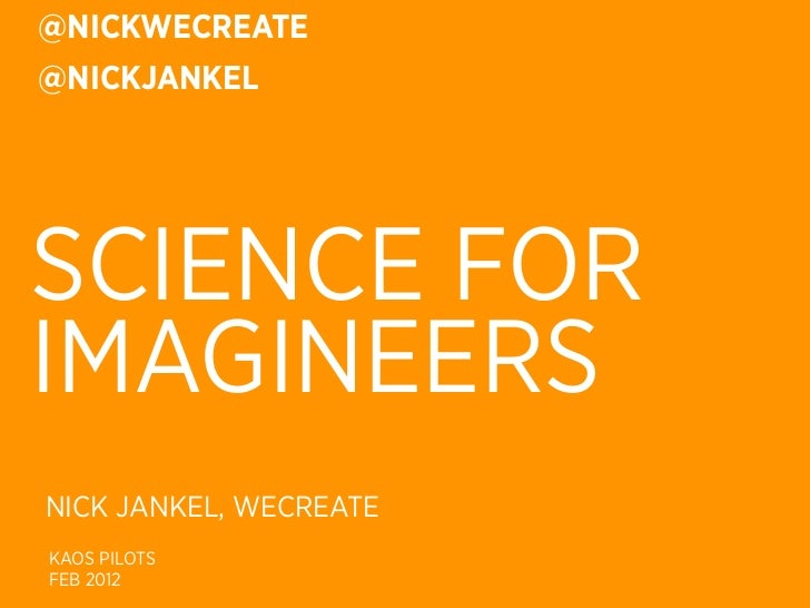 @NICKWECREATE@NICKJANKELSCIENCE FORIMAGINEERSNICK JANKEL, WECREATEKAOS PILOTSFEB 2012