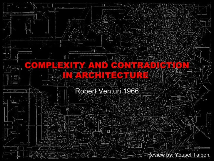 COMPLEXITY AND CONTRADICTION IN ARCHITECTURE  Robert Venturi 1966 Review by: Yousef Taibeh