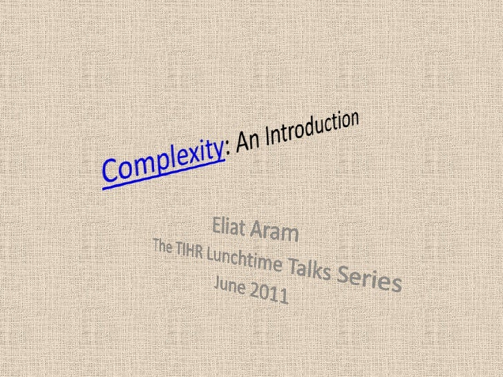 Complexity: An Introduction<br />Eliat Aram<br />The TIHR Lunchtime Talks Series<br />June 2011<br />