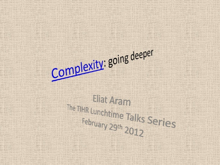 Complexity: going deeper (TIHR lunchtime talk)