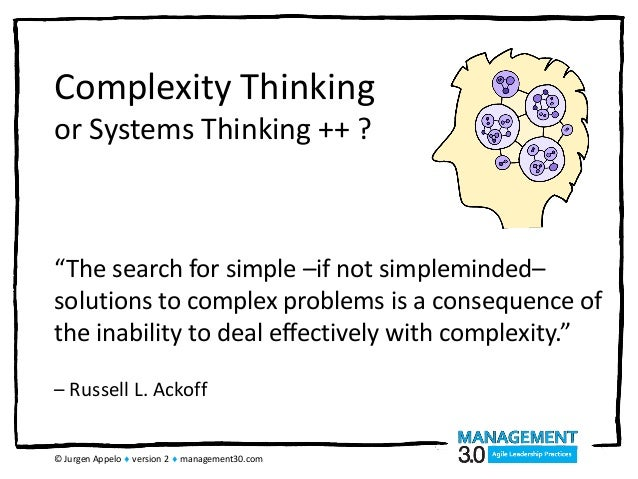 "© Jurgen Appelo  version 2  management30.com Complexity Thinking or Systems Thinking ++ ? ""The search for simple –if not..."