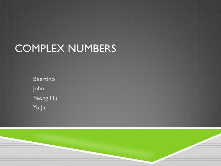 COMPLEX NUMBERS  Beertino  John  Yeong Hui  Yu Jie