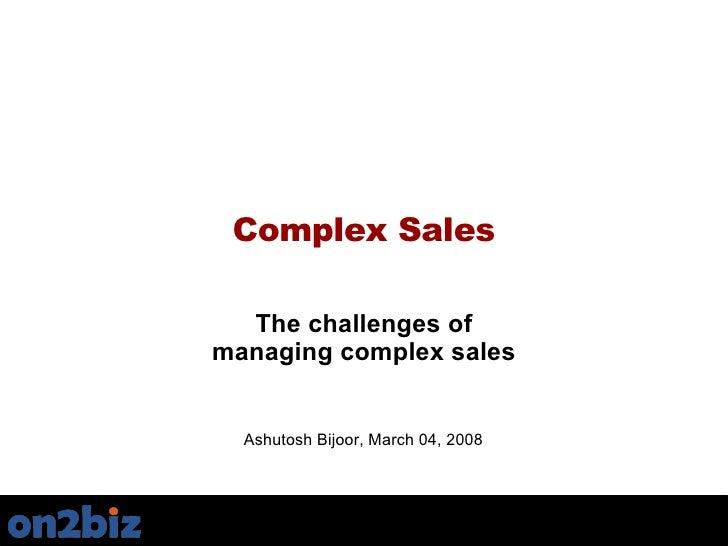 The challenges of managing a complex sales process