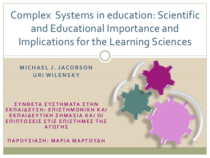 Complex Systems in education: Scientific    and Educational Importance and  Implications for the Learning Sciences     MIC...