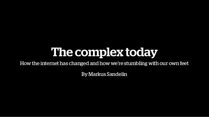 The complex todayHow the internet has changed and how we're stumbling with our own feet                         By Markus ...
