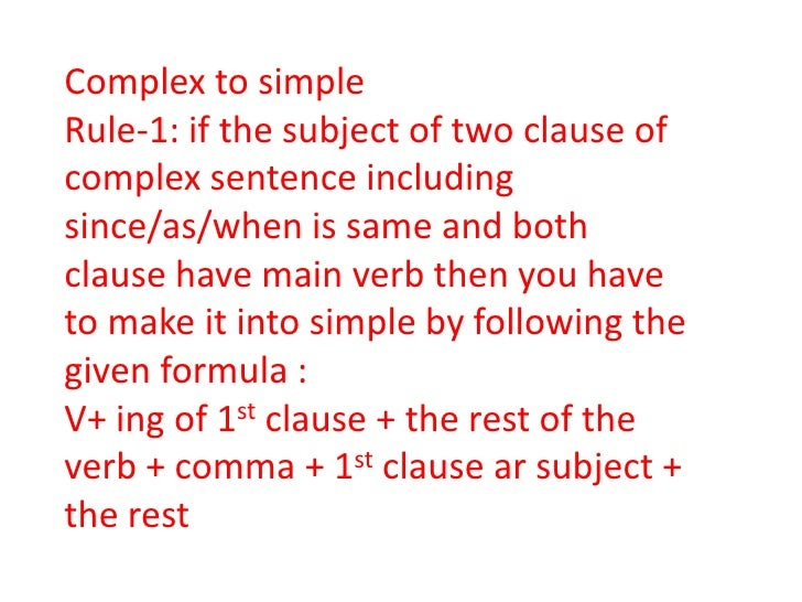 Complex to simpleRule-1: if the subject of two clause ofcomplex sentence includingsince/as/when is same and bothclause hav...