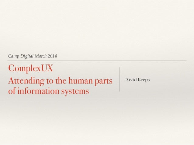 Camp Digital March 2014 ComplexUX Attending to the human parts of information systems David Kreps