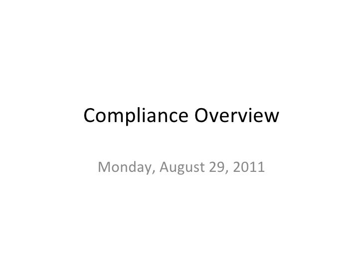 Compliance Overview Monday, August 29, 2011