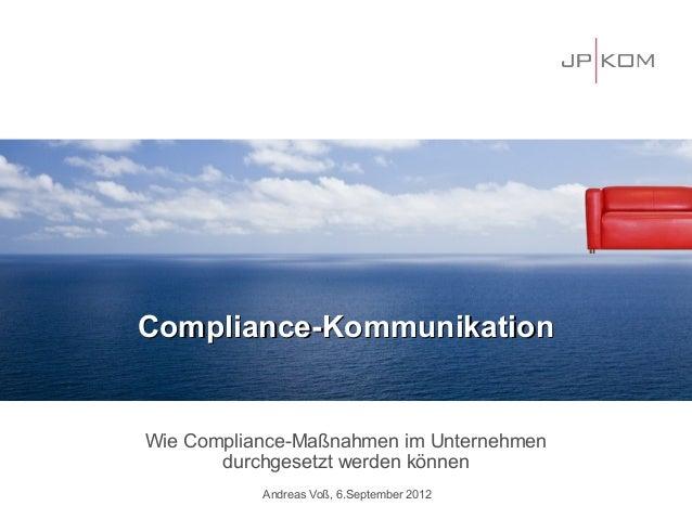 Compliance-KommunikationWie Compliance-Maßnahmen im Unternehmen       durchgesetzt werden können           Andreas Voß, 6....