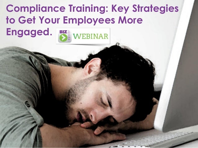 Compliance Training: Key Strategies to Get Your Employees More Engaged. Webinar 04.09.14