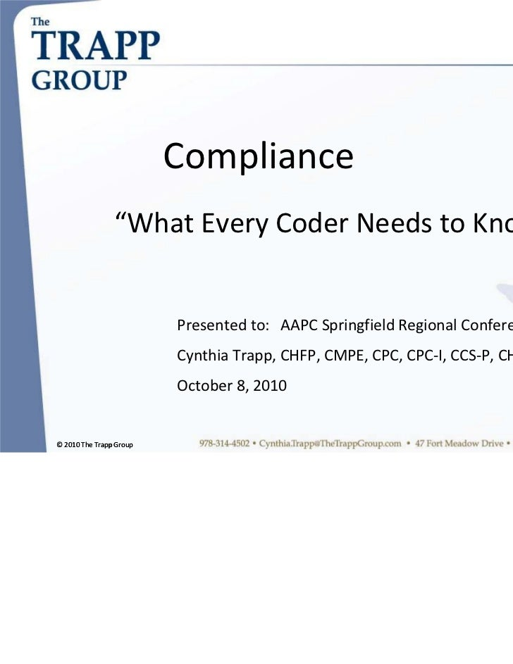 "Compliance                ""What Every Coder Needs to Know…""                         Presented to:   AAPC Springfield Regio..."