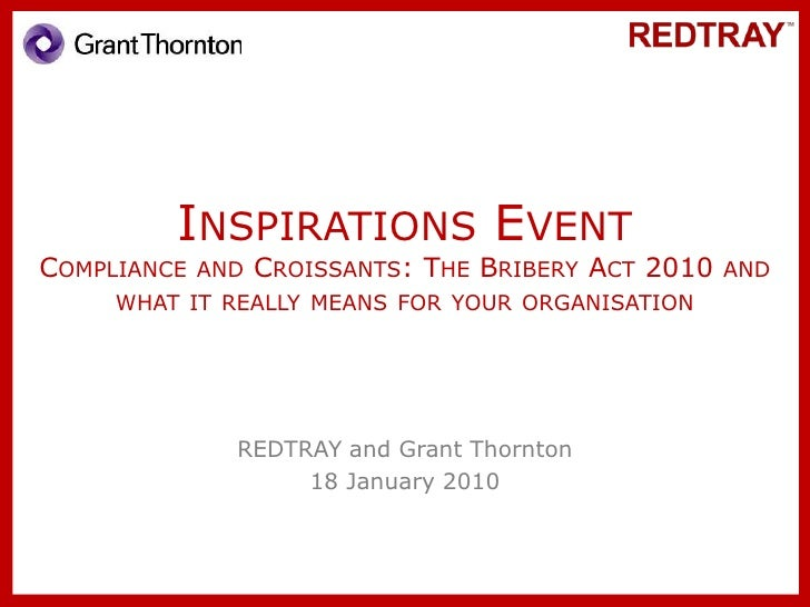 Inspirations EventCompliance and Croissants: The Bribery Act 2010 and what it really means for your organisation<br />REDT...