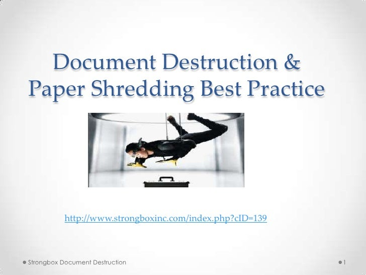 Document Destruction &Paper Shredding Best Practice           http://www.strongboxinc.com/index.php?cID=139Strongbox Docum...
