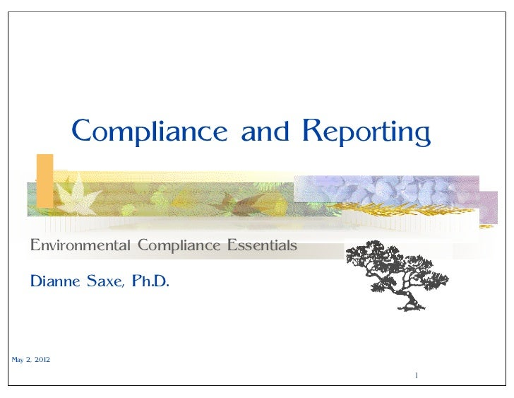 Compliance and Reporting     Environmental Compliance Essentials     Dianne Saxe, Ph.D.May 2, 2012                        ...