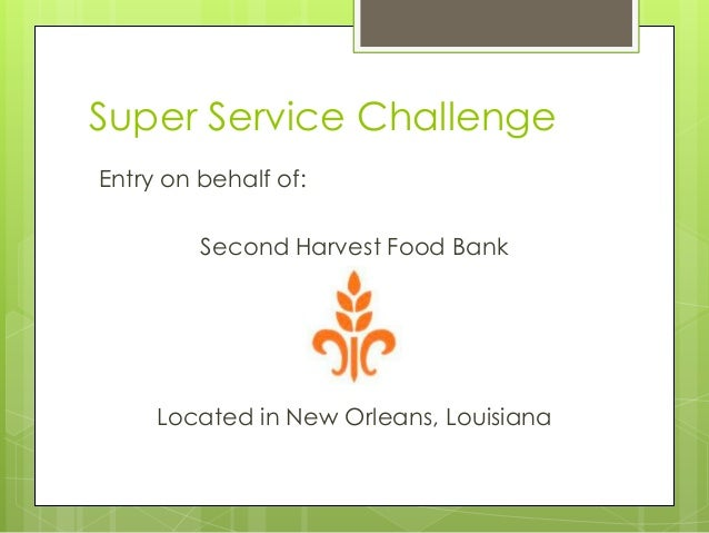 Super Service Challenge Entry on behalf of: Second Harvest Food Bank  Located in New Orleans, Louisiana