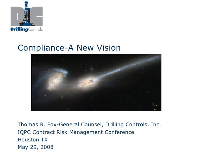 Compliance-A New Vision     Thomas R. Fox-General Counsel, Drilling Controls, Inc. IQPC Contract Risk Management Conferenc...