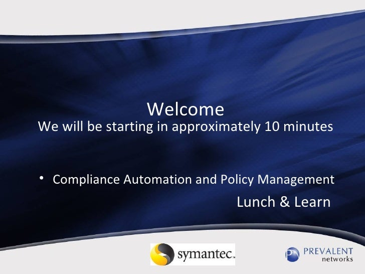 Welcome We will be starting in approximately 10 minutes <ul><li>Compliance Automation and Policy Management </li></ul><ul>...