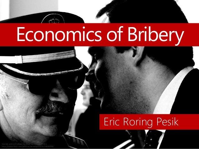 Secrets and corruption by Adán Sánchez de Pedro http://www.flickr.com/photos/aesedepece/8176804808/ Economics of Bribery E...