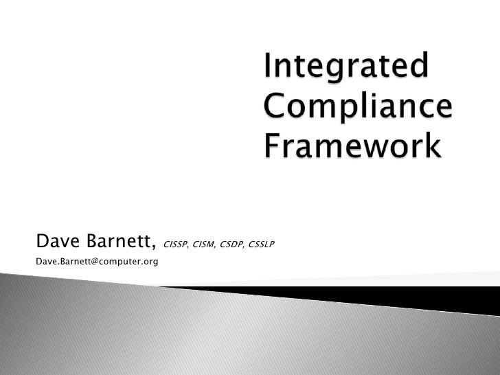 Integrated Compliance Framework<br />Dave Barnett, CISSP, CISM, CSDP, CSSLP<br />Dave.Barnett@computer.org<br />