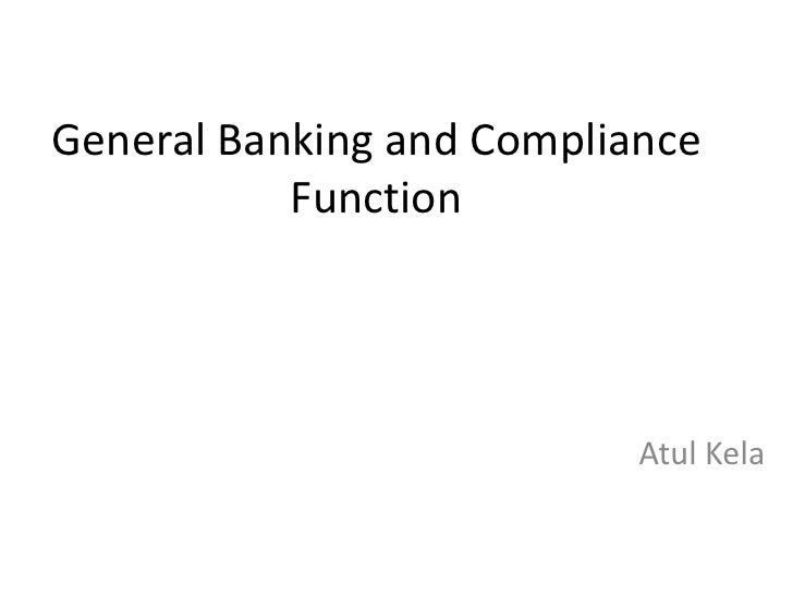 General Banking and Compliance           Function                           Atul Kela