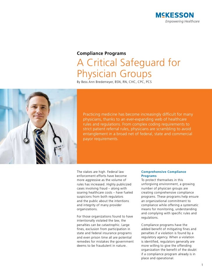 Compliance ProgramsA Critical Safeguard forPhysician GroupsBy Bess Ann Bredemeyer, BSN, RN, CHC, CPC, PCS    Practicing me...