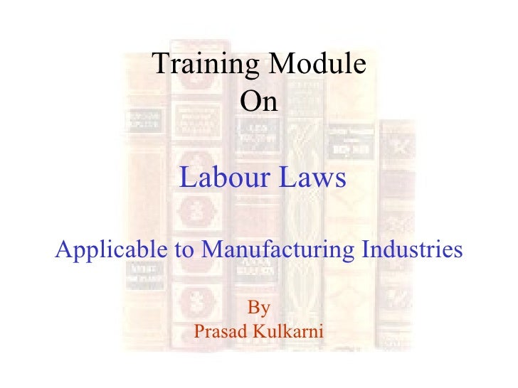 Training Module On  Labour Laws Applicable to Manufacturing Industries By Prasad Kulkarni