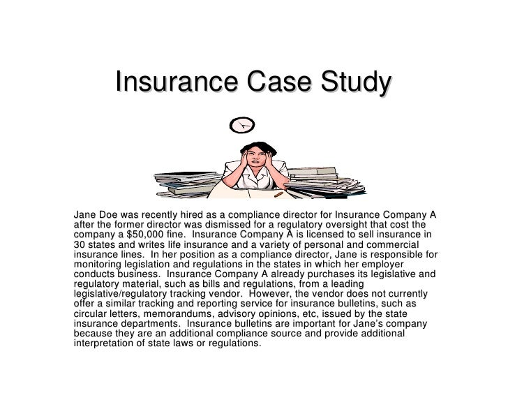 Insurance Case Study    Jane Doe was recently hired as a compliance director for Insurance Company A after the former dire...