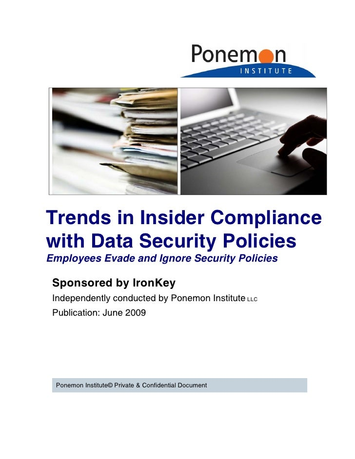 Trends in Insider Compliance with Data Security Policies Employees Evade and Ignore Security Policies   Sponsored by IronK...
