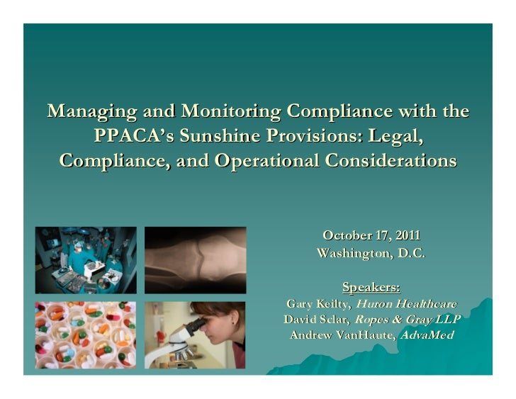 Managing and Monitoring Compliance with the    PPACA's Sunshine Provisions: Legal, Compliance, and Operational Considerati...