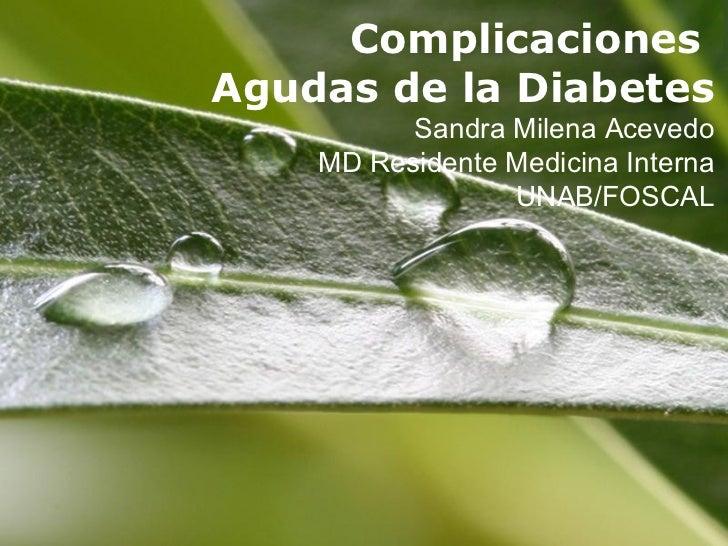 ComplicacionesAgudas de la Diabetes          Sandra Milena Acevedo    MD Residente Medicina Interna                 UNAB/F...