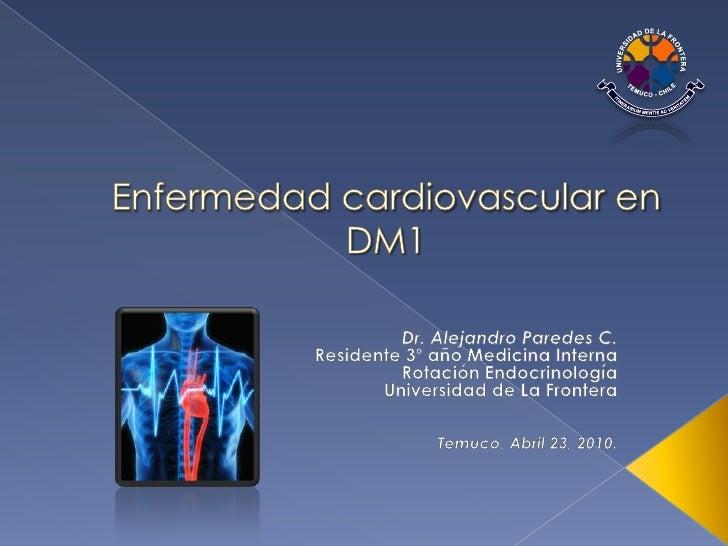 Enfermedad cardiovascular en DM1<br />Dr. Alejandro Paredes C.<br />Residente 3º año Medicina Interna<br />Rotación Endocr...
