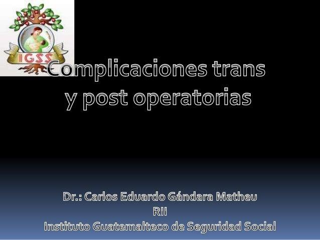 Describir las distintas complicaciones pos operatorias (concepto, manifestaciones clínicas, métodos diagnósticos, profilax...