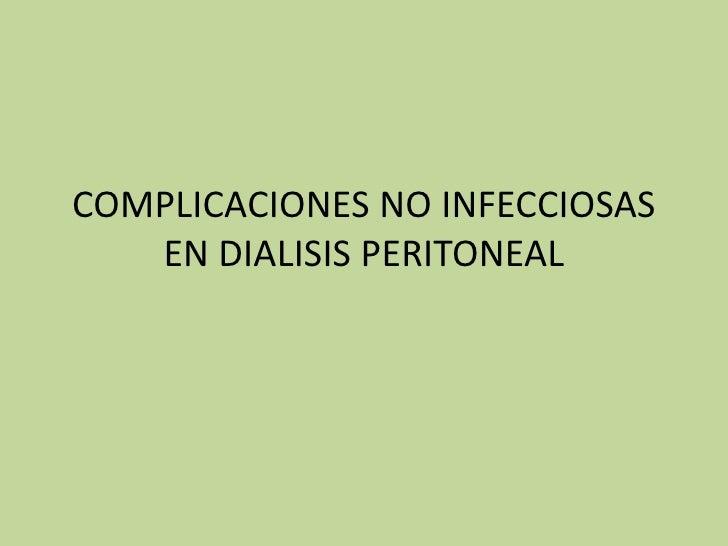 COMPLICACIONES NO INFECCIOSAS   EN DIALISIS PERITONEAL